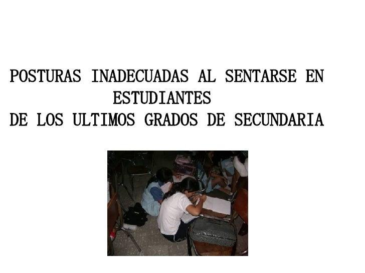 POSTURAS INADECUADAS AL SENTARSE EN ESTUDIANTES  DE LOS ULTIMOS GRADOS DE SECUNDARIA