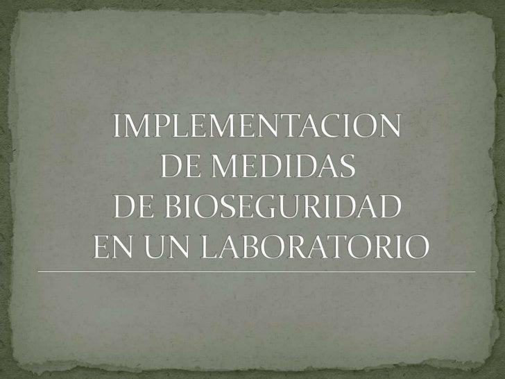 IMPLEMENTACION DE MEDIDAS DE BIOSEGURIDADEN UN LABORATORIO <br />