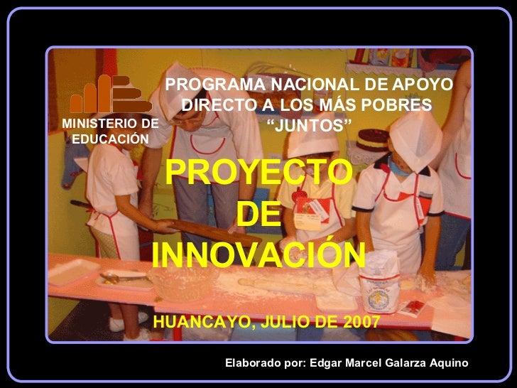PROYECTO DE INNOVACIÓN Elaborado por: Edgar Marcel Galarza Aquino HUANCAYO, JULIO DE 2007