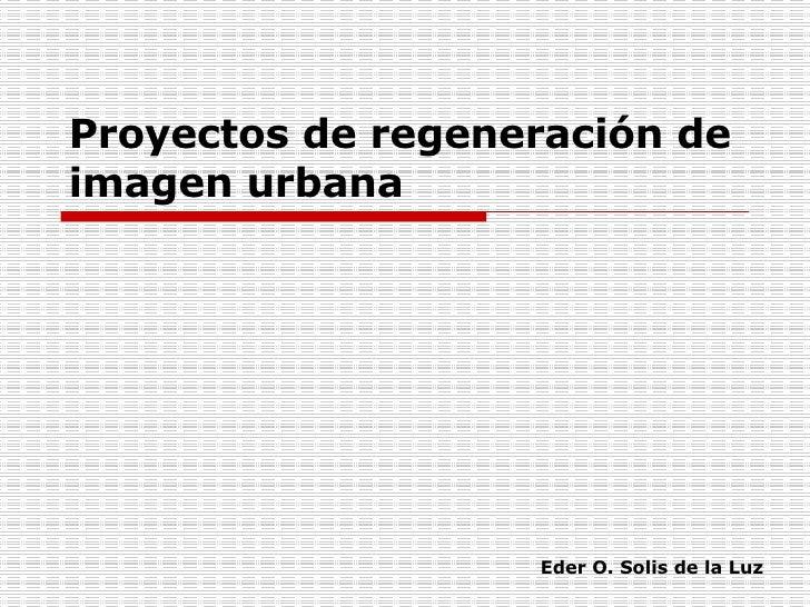 Proyectos de regeneración de imagen urbana Eder O. Solis de la Luz