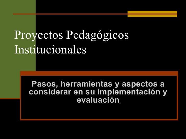 Proyectos Pedagógicos Institucionales Pasos, herramientas y aspectos a considerar en su implementación y evaluación