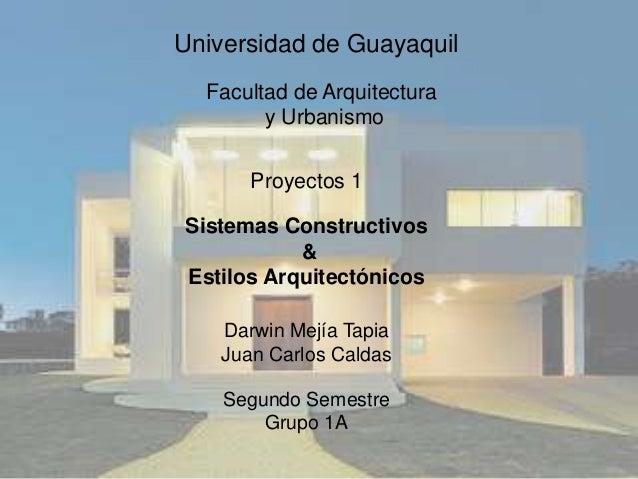 Universidad de Guayaquil  Facultad de Arquitectura        y Urbanismo      Proyectos 1Sistemas Constructivos           &Es...