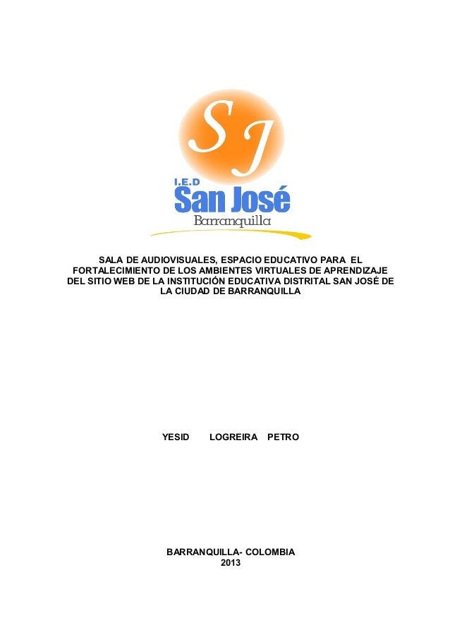 SALA DE AUDIOVISUALES, ESPACIO EDUCATIVO PARA EL FORTALECIMIENTO DE LOS AMBIENTES VIRTUALES DE APRENDIZAJE DEL SITIO WEB D...