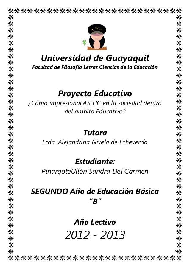 Universidad de Guayaquil Facultad de Filosofía Letras Ciencias de la Educación           Proyecto Educativo¿Cómo impresion...