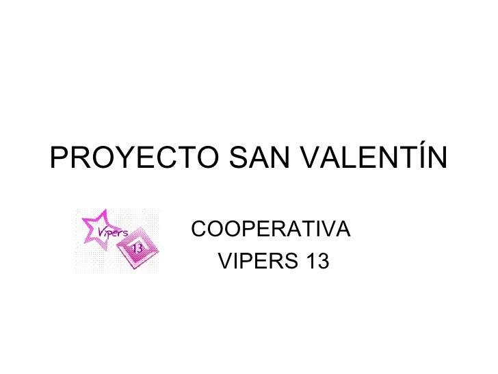 PROYECTO SAN VALENTÍN COOPERATIVA  VIPERS 13