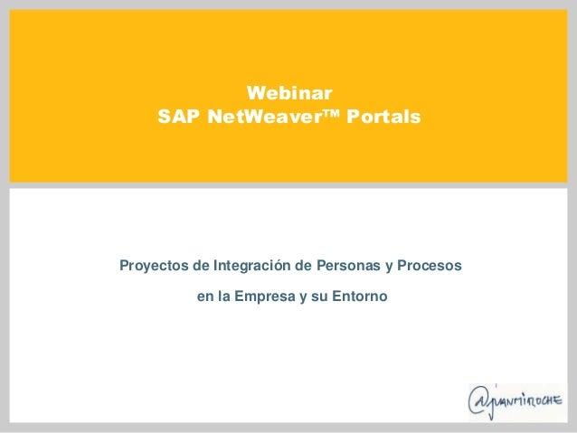 Webinar     SAP NetWeaver™ PortalsProyectos de Integración de Personas y Procesos          en la Empresa y su Entorno