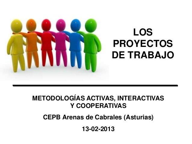 LOS                       PROYECTOS                       DE TRABAJOMETODOLOGÍAS ACTIVAS, INTERACTIVAS        Y COOPERATIV...