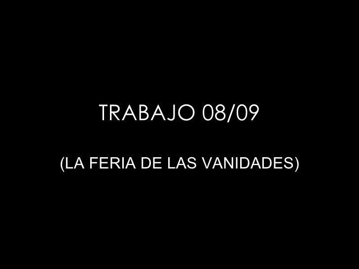TRABAJO 08/09 (LA FERIA DE LAS VANIDADES)