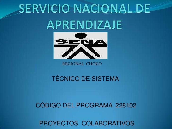 SERVICIO NACIONAL DE APRENDIZAJE<br />REGIONAL  CHOCO<br />TÉCNICO DE SISTEMA<br /><br /><br />CÓDIGO DEL PROGRAMA  228...