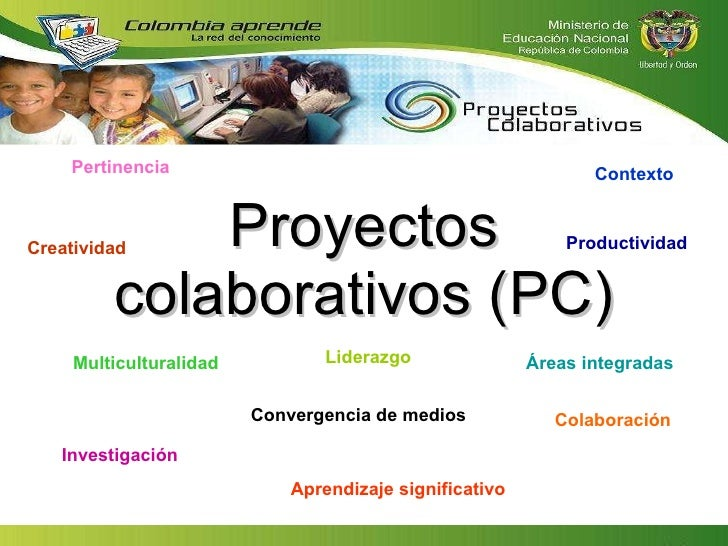 Proyectos colaborativos (PC) Multiculturalidad Investigación Áreas integradas Colaboración Liderazgo Pertinencia Aprendiza...