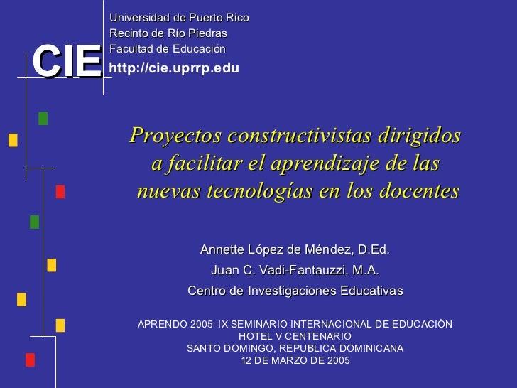 Proyectos constructivistas dirigidos  a facilitar el aprendizaje de las  nuevas tecnologías en los docentes Annette López ...