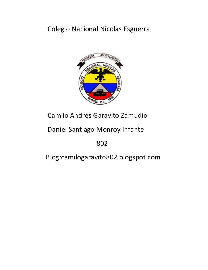 Colegio Nacional Nicolas EsguerraCamilo Andrés Garavito ZamudioDaniel Santiago Monroy Infante               802Blog:camilo...