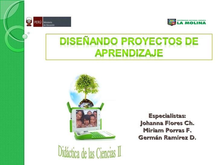 Especialistas: Johanna Flores Ch. Miriam Porras F. Germán Ramírez D.
