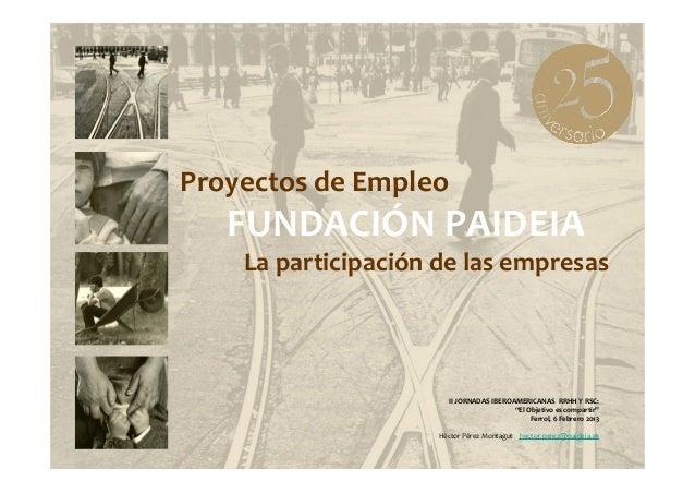 ProyectosdeEmpleo   FUNDACIÓNPAIDEIA    Laparticipacióndelasempresas                       IIJORNADASIBEROAMERICA...