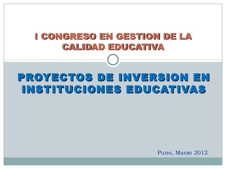I CONGRESO EN GESTION DE LA       CALIDAD EDUCATIVAPROYECTOS DE INVERSION EN INSTITUCIONES EDUCATIVAS                     ...