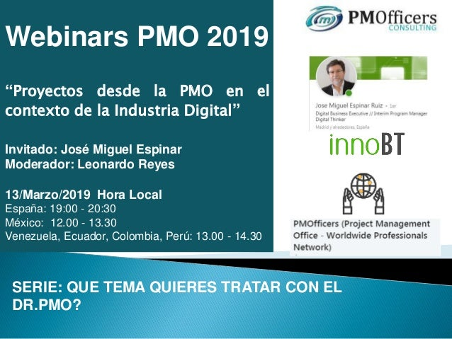 """Webinars PMO 2019 """"Proyectos desde la PMO en el contexto de la Industria Digital"""" Invitado: José Miguel Espinar Moderador:..."""
