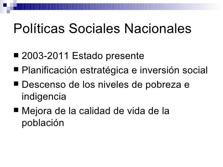 Políticas Sociales Nacionales <ul><li>2003-2011 Estado presente </li></ul><ul><li>Planificación estratégica e inversión so...