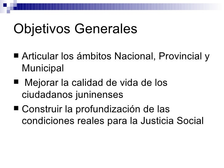 Objetivos Generales <ul><li>Articular los ámbitos Nacional, Provincial y Municipal  </li></ul><ul><li>Mejorar la calidad d...