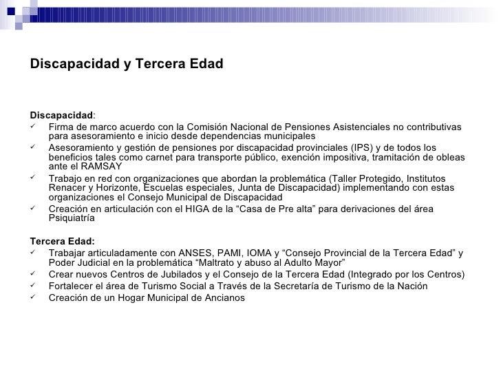Discapacidad y Tercera Edad <ul><li>Discapacidad :  </li></ul><ul><li>Firma de marco acuerdo con la Comisión Nacional de P...