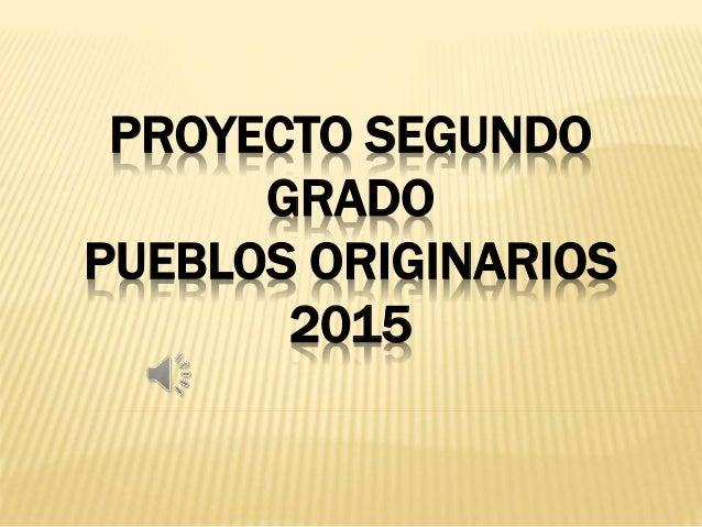 PROYECTO SEGUNDO GRADO PUEBLOS ORIGINARIOS 2015