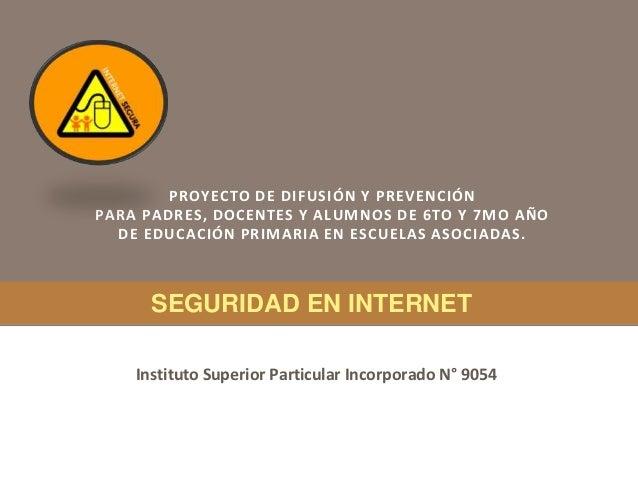 PROYECTO DE DIFUSIÓN Y PREVENCIÓNPARA PADRES, DOCENTES Y ALUMNOS DE 6TO Y 7MO AÑO  DE EDUCACIÓN PRIMARIA EN ESCUELAS ASOCI...