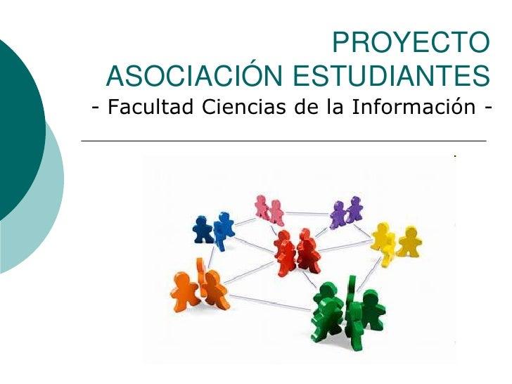 PROYECTO  ASOCIACIÓN ESTUDIANTES - Facultad Ciencias de la Información -