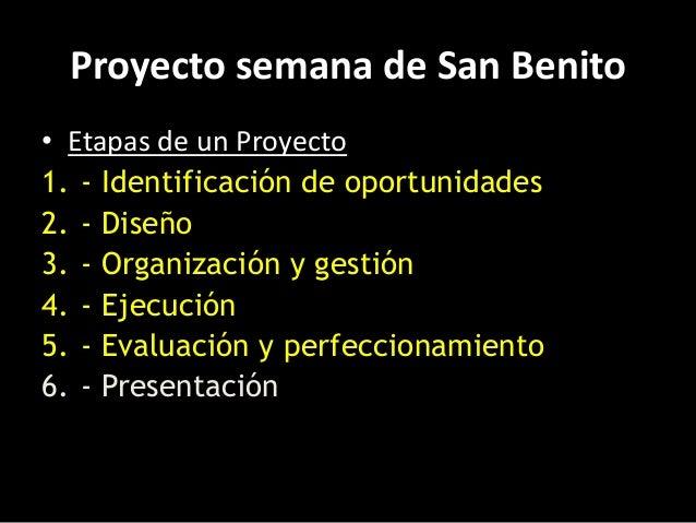 Proyecto semana de San Benito• Etapas de un Proyecto1. - Identificación de oportunidades2. - Diseño3. - Organización y ges...