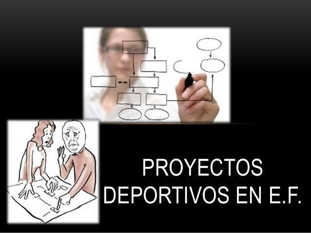 PROYECTOS DEPORTIVOS EN E.F.