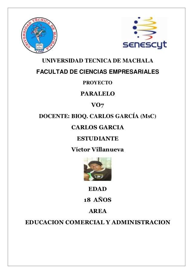 UNIVERSIDAD TECNICA DE MACHALA FACULTAD DE CIENCIAS EMPRESARIALES PROYECTO  PARALELO VO7 DOCENTE: BIOQ. CARLOS GARCÍA (MsC...