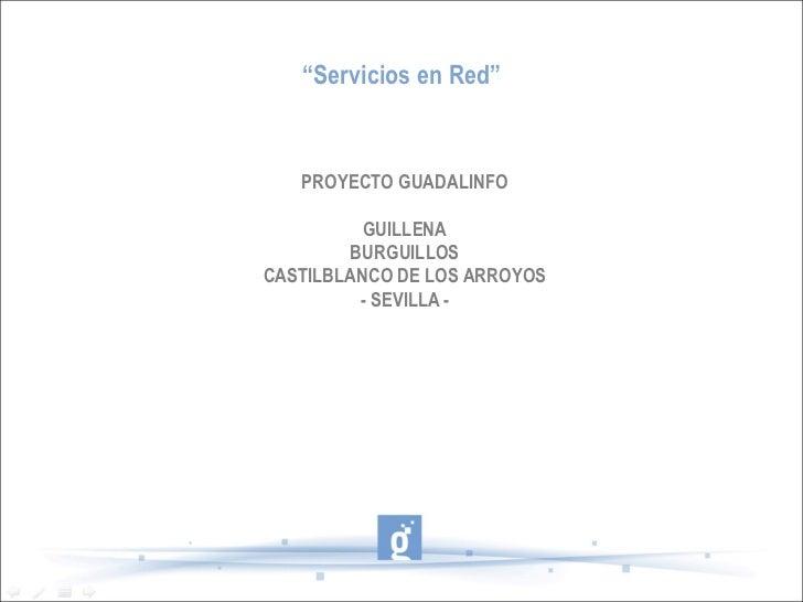 """"""" Servicios en Red"""" PROYECTO GUADALINFO GUILLENA BURGUILLOS CASTILBLANCO DE LOS ARROYOS - SEVILLA -"""