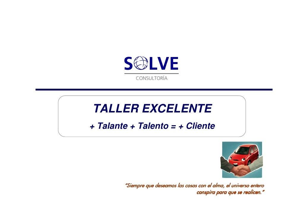 """TALLER EXCELENTE + Talante + Talento = + Cliente             """"Siempre que deseamos las cosas con el alma, el universo ente..."""