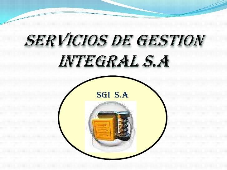 SERVICIOS DE GESTION INTEGRAL S.A<br />SGI  S.A<br />
