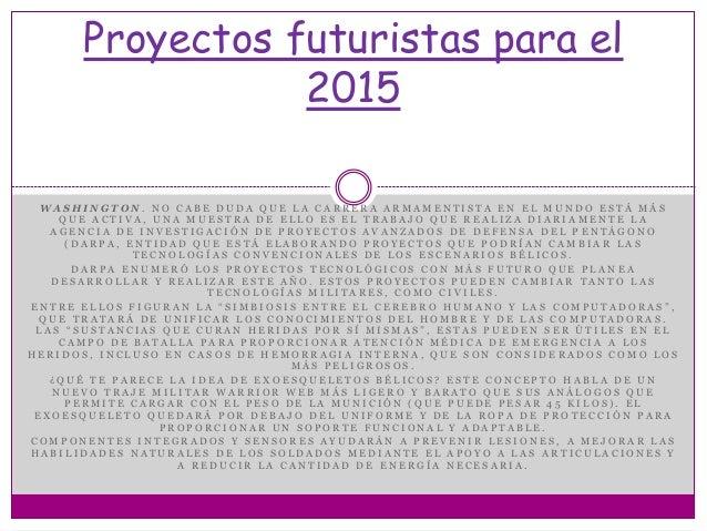 Proyectos futuristas para el  2015  WA S H I N G T O N . N O C A B E D U D A Q U E L A C A R R E R A A R M A M E N T I S T...