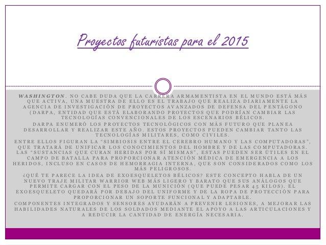 Proyectos futuristas para el 2015  WA S H I N G T O N . N O C A B E D U D A Q U E L A C A R R E R A A R M A M E N T I S T ...