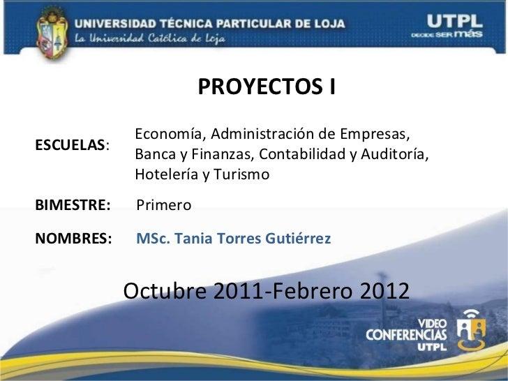 <ul><ul><li>PROYECTOS I </li></ul></ul>ESCUELAS : NOMBRES: Economía, Administración de Empresas,  Banca y Finanzas, Contab...