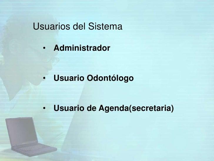 Usuarios del Sistema  • Administrador  • Usuario Odontólogo  • Usuario de Agenda(secretaria)