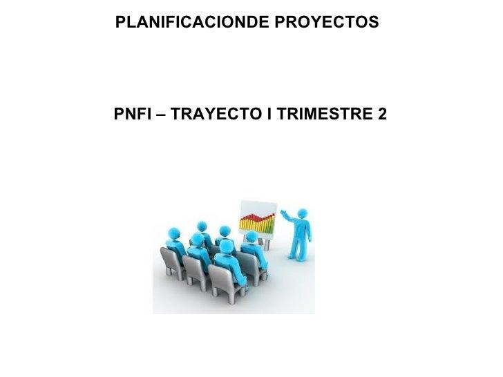 PLANIFICACIONDE PROYECTOSPNFI – TRAYECTO I TRIMESTRE 2