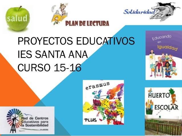 PROYECTOS EDUCATIVOS IES SANTA ANA CURSO 15-16