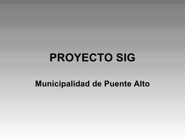 PROYECTO SIG Municipalidad de Puente Alto