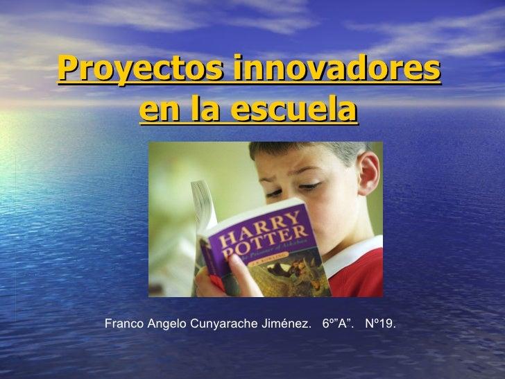 "Proyectos innovadores en la escuela Franco Angelo Cunyarache Jiménez.  6º""A"".  Nº19."