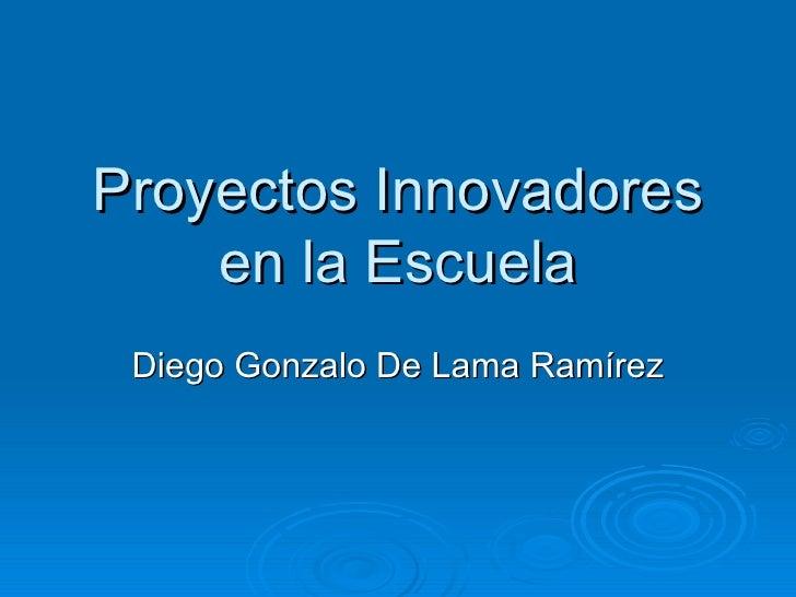 Proyectos Innovadores en la Escuela Diego Gonzalo De Lama Ramírez