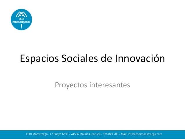 Espacios Sociales de Innovación Proyectos interesantes