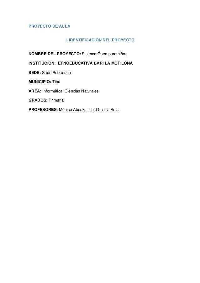PROYECTO DE AULA                   I. IDENTIFICACIÓN DEL PROYECTONOMBRE DEL PROYECTO: Sistema Óseo para niñosINSTITUCIÓN: ...