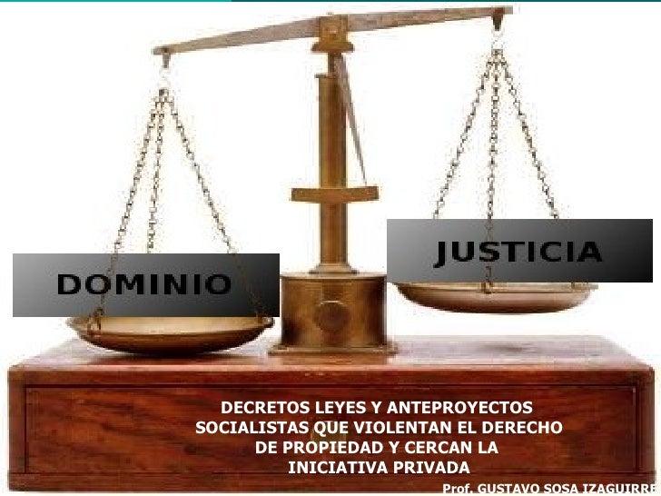 Prof. GUSTAVO SOSA IZAGUIRRE DECRETOS LEYES Y ANTEPROYECTOS  SOCIALISTAS QUE VIOLENTAN EL DERECHO DE PROPIEDAD Y CERCAN LA...