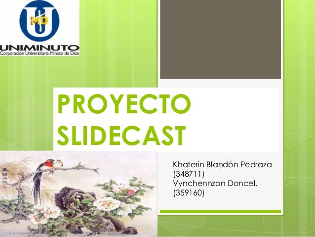 PROYECTO SLIDECAST Khaterin Blandón Pedraza (348711) Vynchennzon Doncel. (359160)