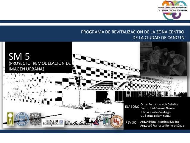 PROGRAMA DE REVITALIZACION DE LA ZONA CENTRODE LA CIUDAD DE CANCUNSM 5(PROYECTO REMODELACION DEIMAGEN URBANA)ELABOROREVISO...