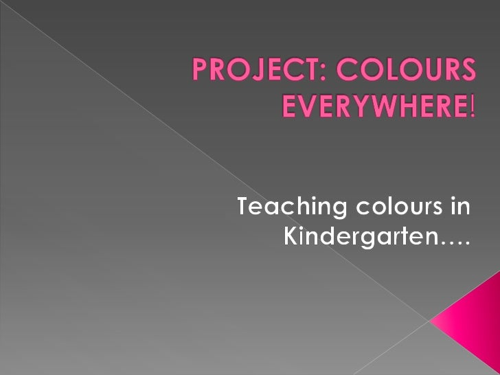 PROJECT: COLOURS EVERYWHERE!<br />Teachingcolours in Kindergarten…. <br />
