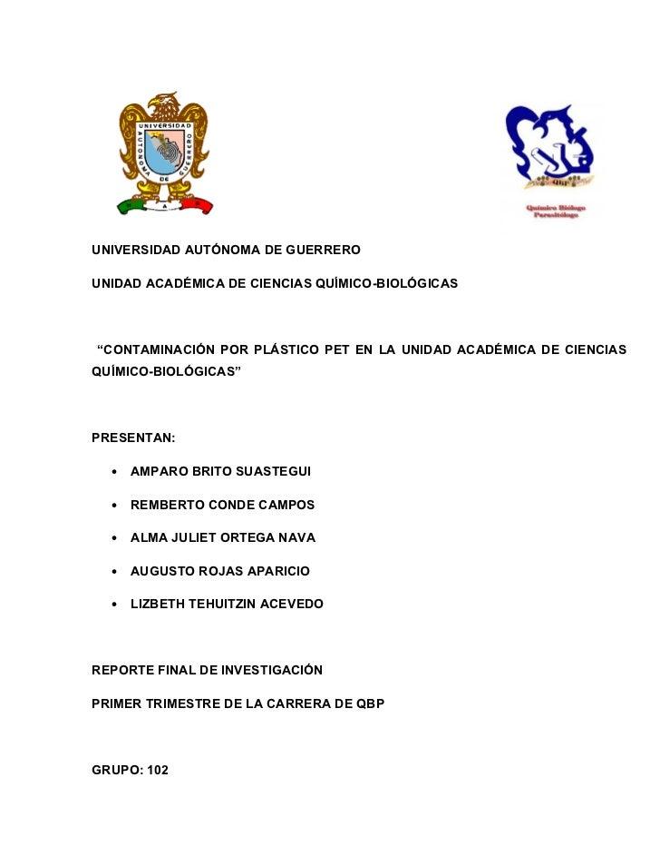 """UNIVERSIDAD AUTÓNOMA DE GUERREROUNIDAD ACADÉMICA DE CIENCIAS QUÍMICO-BIOLÓGICAS""""CONTAMINACIÓN POR PLÁSTICO PET EN LA UNIDA..."""