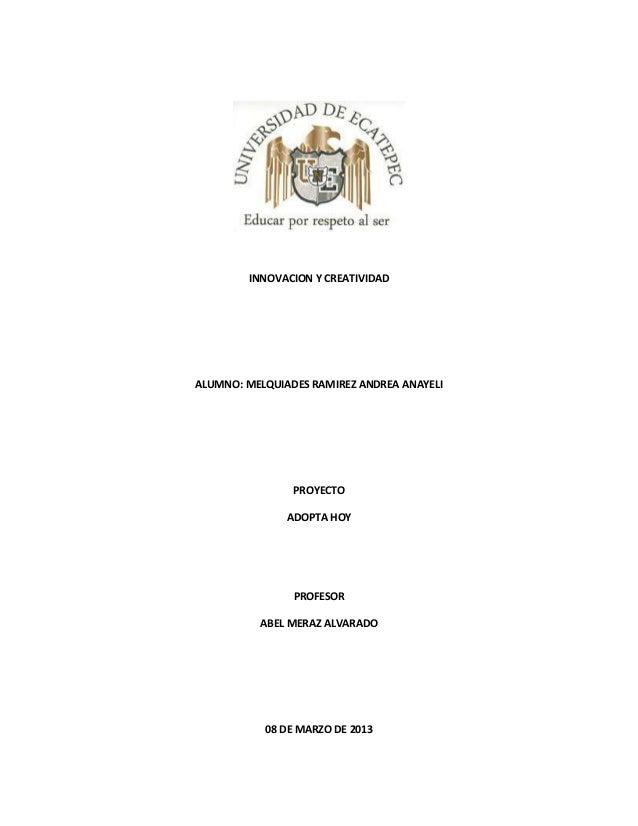 INNOVACION Y CREATIVIDADALUMNO: MELQUIADES RAMIREZ ANDREA ANAYELI                PROYECTO               ADOPTA HOY        ...