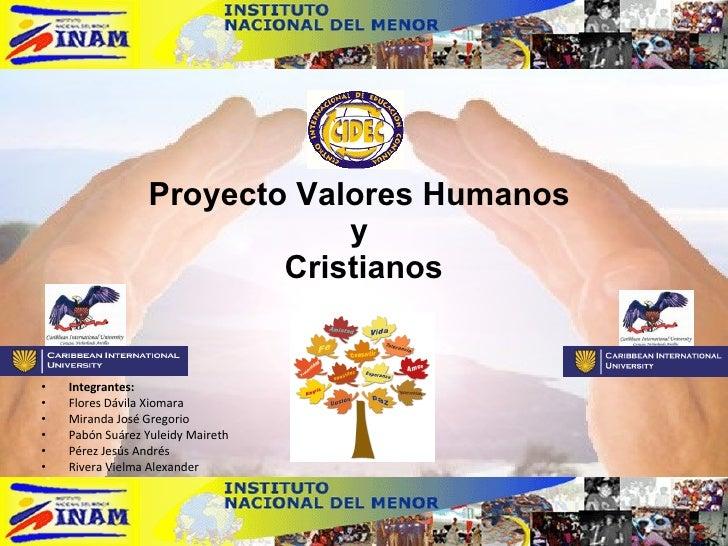 Proyecto Valores Humanos                              y                          Cristianos   •   Integrantes: •   Flores ...